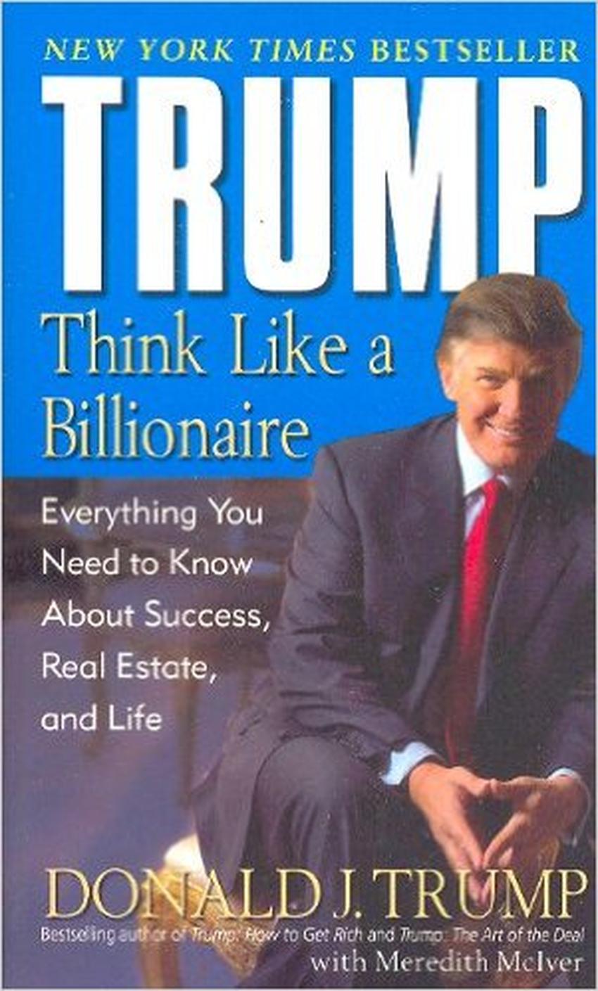 Trump: Think Like a Billionaire, Donald J. Trump com Meredith McIver (Random House, 2004)