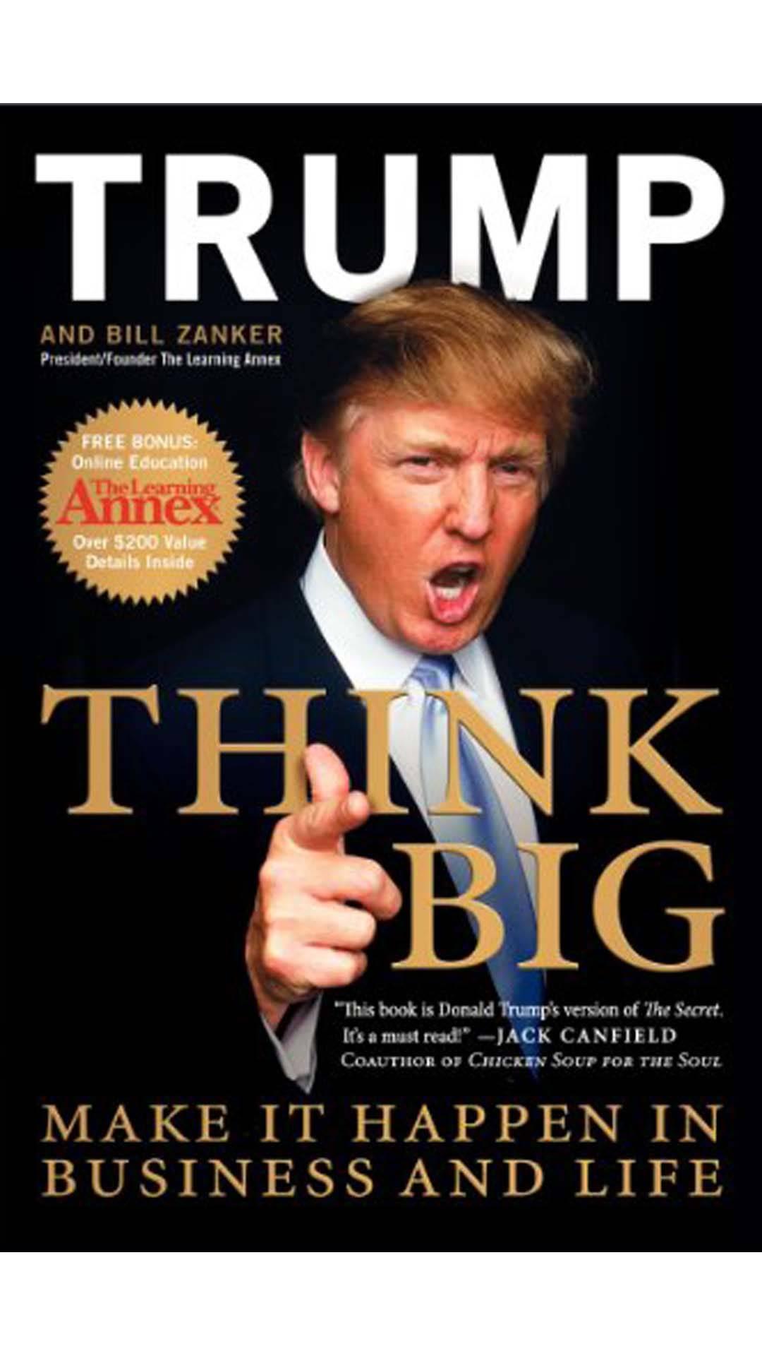 Think Big: Make It Happen in Business and Life, Donald J. Trump com Bill Zanker (Collins Business, 2007. Tem edição portuguesa Pense como um Campeão , Uma Educação Informal para os Negócios e para a Vida, Gestão Plus